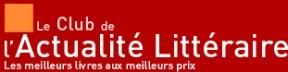 LE CLUB DE L ACTUALITE LITTERAIRE